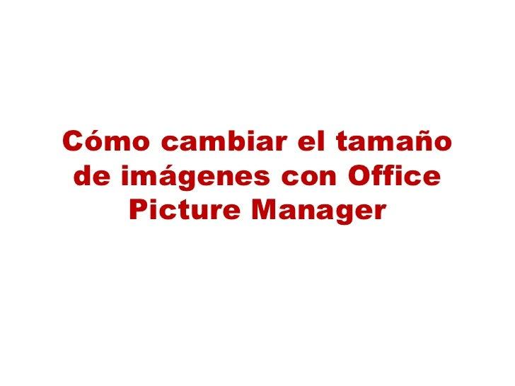 Cómo cambiar el tamaño de imágenes con Office Picture Manager<br />