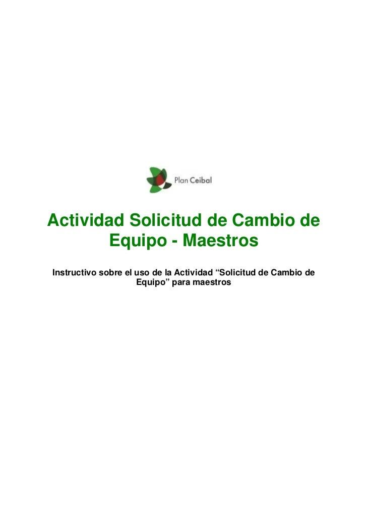 """Actividad Solicitud de Cambio de       Equipo - MaestrosInstructivo sobre el uso de la Actividad """"Solicitud de Cambio de  ..."""