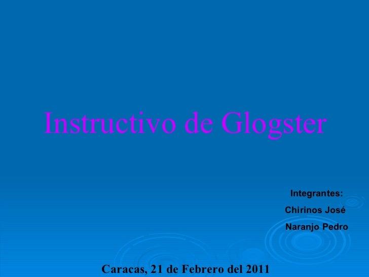 Instructivo de Glogster Integrantes: Chirinos José  Naranjo Pedro Caracas, 21 de Febrero del 2011