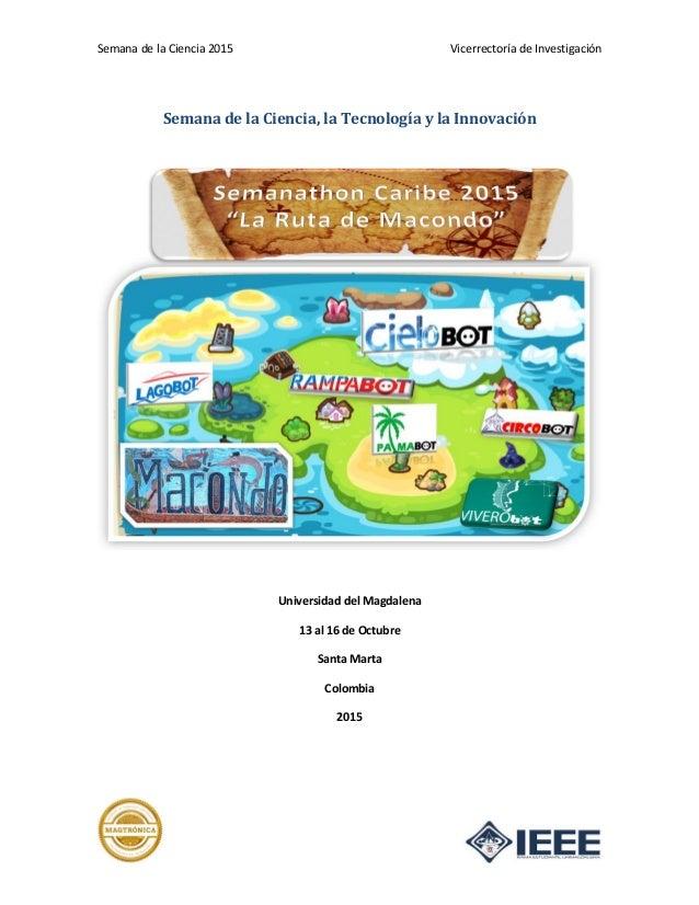Semana de la Ciencia 2015 Vicerrectoría de Investigación Semana de la Ciencia, la Tecnología y la Innovación Universidad d...
