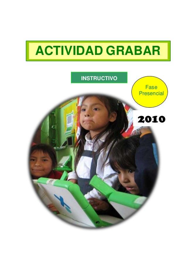 ACTIVIDAD GRABAR INSTRUCTIVO Fase Presencial  2010