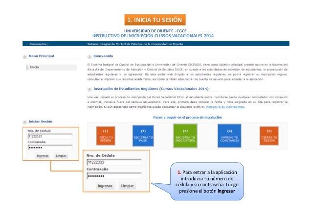 INSTRUCTIVO DE INSCRIPCIÓN CURSOS VACACIONALES 2014 1. INICIA TU SESIÓN UNIVERSIDAD DE ORIENTE - CGCE 1. Para entrar a la ...