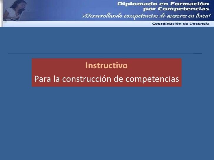 Instructivo<br />Para la construcción de competencias<br />