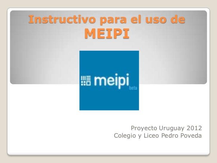 Instructivo para el uso de         MEIPI                   Proyecto Uruguay 2012              Colegio y Liceo Pedro Poveda