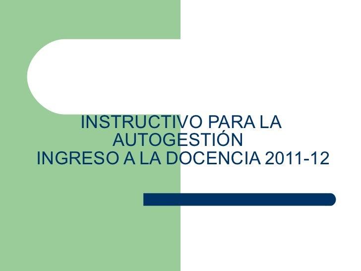 INSTRUCTIVO PARA LA AUTOGESTIÓN   INGRESO A LA DOCENCIA 2011-12