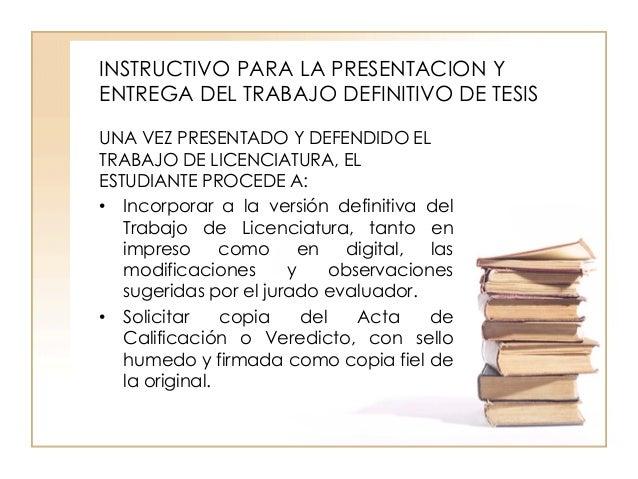 INSTRUCTIVO PARA LA PRESENTACION Y ENTREGA DEL TRABAJO DEFINITIVO DE TESIS UNA VEZ PRESENTADO Y DEFENDIDO EL TRABAJO DE LI...
