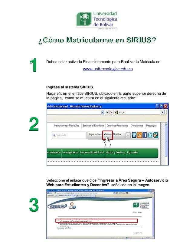 1 Debes estar activado Financieramente para Realizar la Matricula en www.unitecnologica.edu.co 2 Ingrese al sistema SIRIUS...