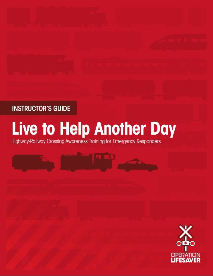 INSTRUCTOR'S GUIDELive to Help Another DayHighway-Railway Crossing Awareness Training for Emergency Responders