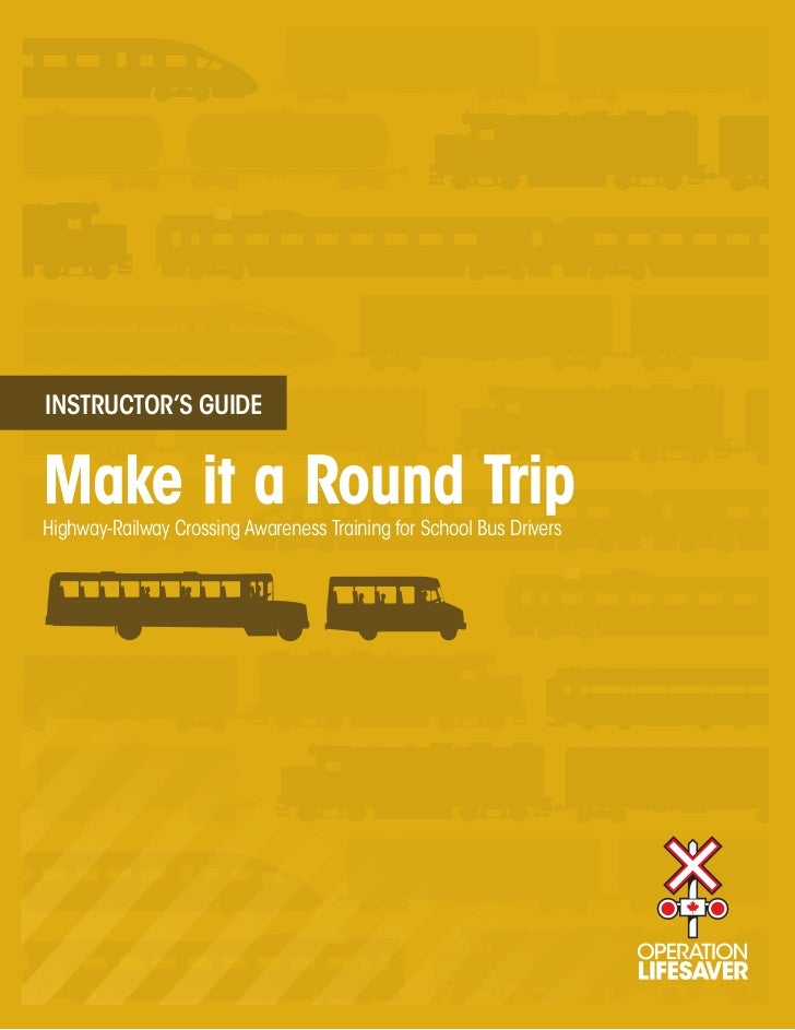 INSTRUCTOR'S GUIDEMake it a Round TripHighway-Railway Crossing Awareness Training for School Bus Drivers