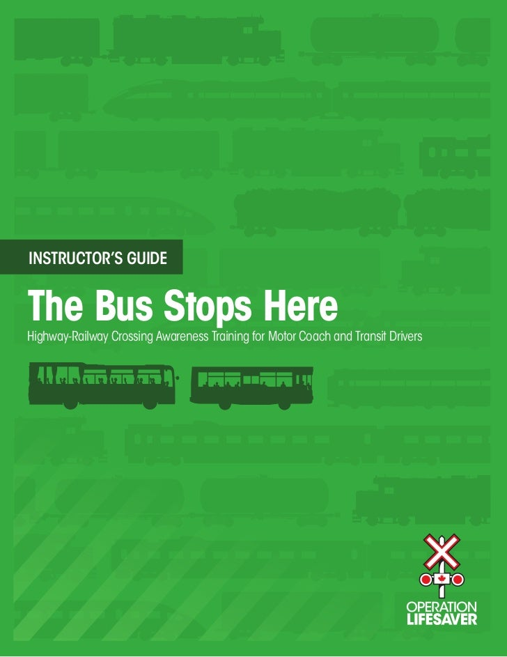 INSTRUCTOR'S GUIDEThe Bus Stops HereHighway-Railway Crossing Awareness Training for Motor Coach and Transit Drivers