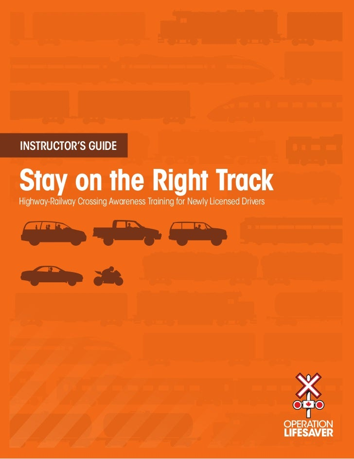 INSTRUCTOR'S GUIDEStay on the Right TrackHighway-Railway Crossing Awareness Training for Newly Licensed Drivers