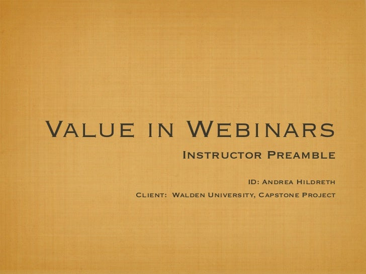 Value in Webinars              Instructor Preamble                             ID: Andrea Hildreth     Client: Walden Univ...