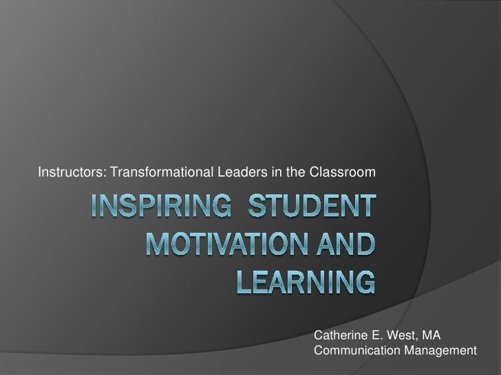 Instructors: Transformational Leaders in the Classroom                                                 Catherine E. West, ...