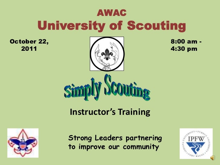 AWACUniversity of Scouting<br />October 22, <br />2011<br />8:00 am - <br />4:30 pm<br />Simply Scouting<br />Instructor's...