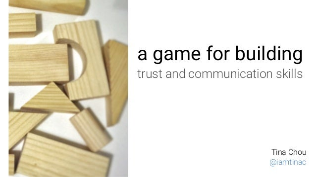 a game for building trust and communication skills Tina Chou @iamtinac