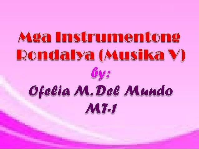 Ang rondalya ay isang pangkat ng mga instrumentong may kuwerdas. Ito ay kinabibilangan ng mga instrumentong may tono at ma...