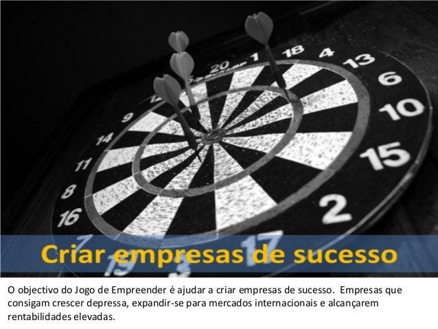 O objectivo do Jogo de Empreender é ajudar a criar empresas de sucesso. Empresas queconsigam crescer depressa, expandir-se...