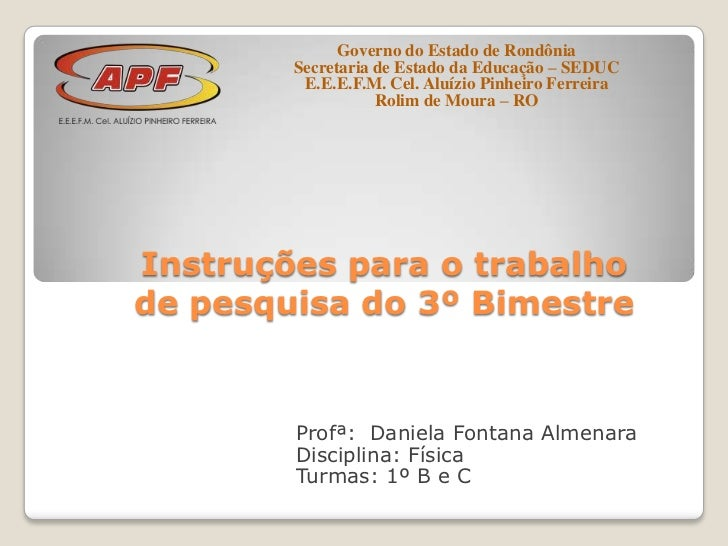 Governo do Estado de Rondônia        Secretaria de Estado da Educação – SEDUC         E.E.E.F.M. Cel. Aluízio Pinheiro Fer...