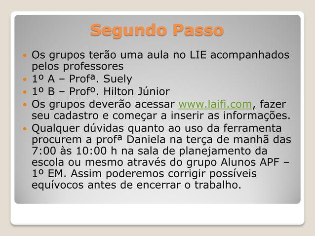 Segundo Passo  Os grupos terão uma aula no LIE acompanhados pelos professores  1º A – Profª. Suely  1º B – Profº. Hilto...