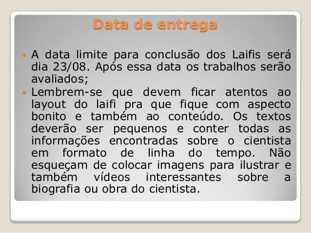 Data de entrega  A data limite para conclusão dos Laifis será dia 23/08. Após essa data os trabalhos serão avaliados;  L...
