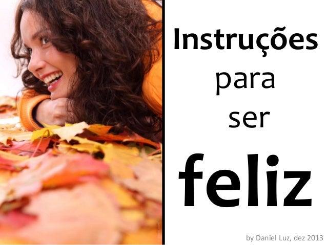 Instruções para ser  feliz by Daniel Luz, dez 2013