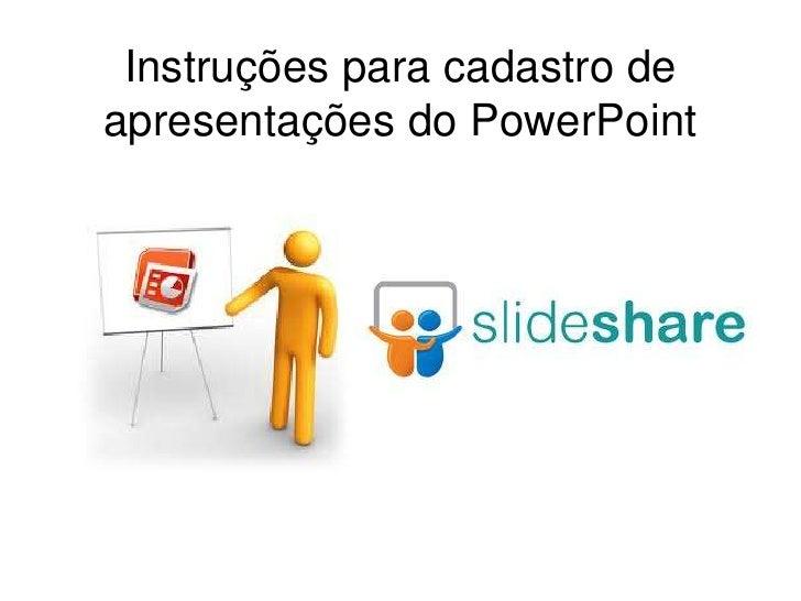 Instruções para cadastro deapresentações do PowerPoint