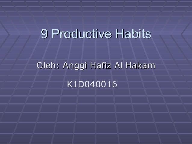 9 Productive HabitsOleh: Anggi Hafiz Al Hakam      K1D040016