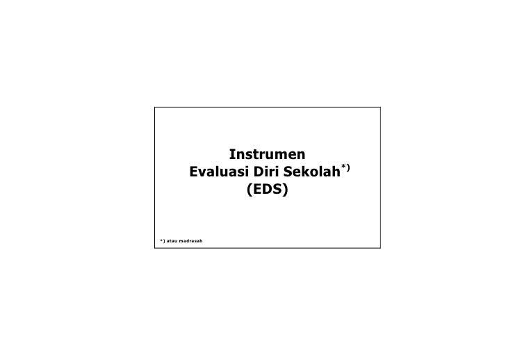 Instrumen          Evaluasi Diri Sekolah*)                 (EDS)*) atau madrasah