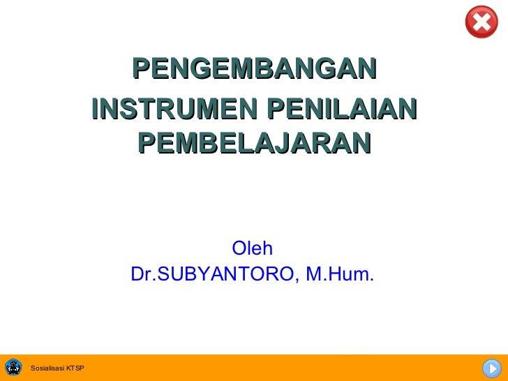 <ul><li>Oleh </li></ul><ul><li>Dr.SUBYANTORO, M.Hum. </li></ul>PENGEMBANGAN INSTRUMEN PENILAIAN PEMBELAJARAN