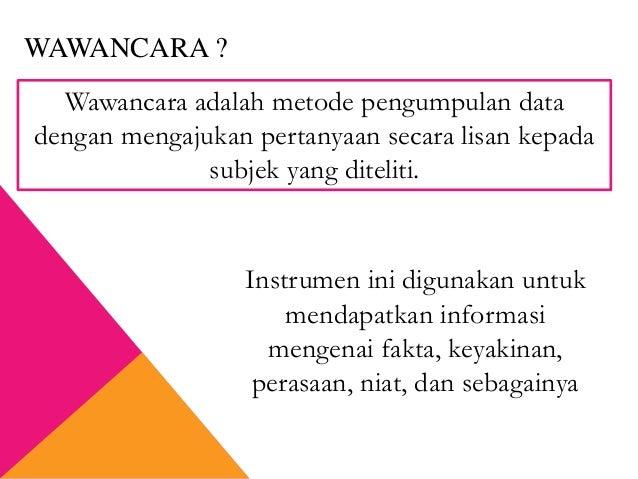 Wawancara adalah metode pengumpulan data dengan mengajukan pertanyaan secara lisan kepada subjek yang diteliti. WAWANCARA ...