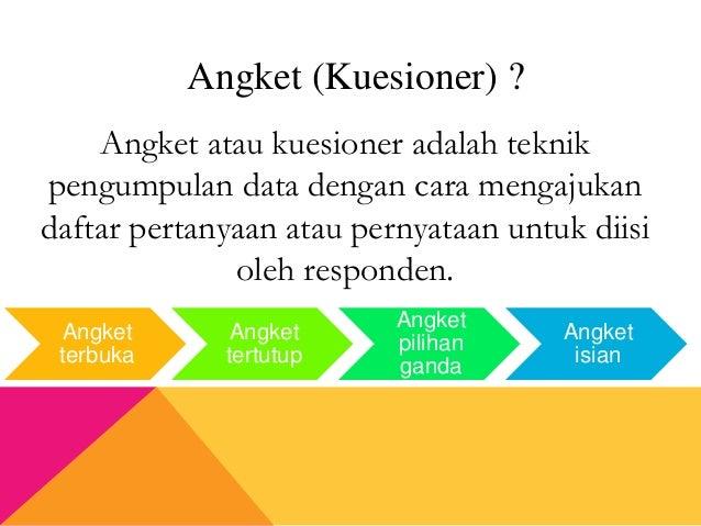 Angket (Kuesioner) ? Angket atau kuesioner adalah teknik pengumpulan data dengan cara mengajukan daftar pertanyaan atau pe...