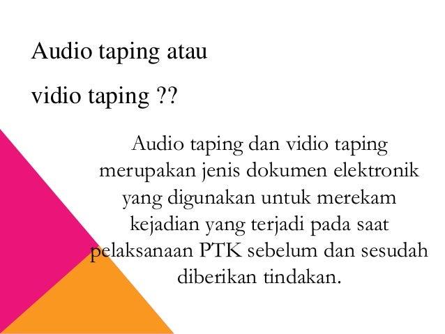 Audio taping dan vidio taping merupakan jenis dokumen elektronik yang digunakan untuk merekam kejadian yang terjadi pada s...