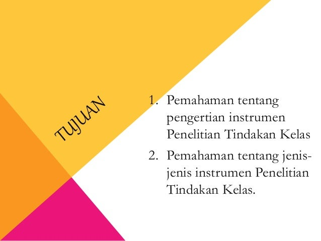 1. Pemahaman tentang pengertian instrumen Penelitian Tindakan Kelas 2. Pemahaman tentang jenis- jenis instrumen Penelitian...