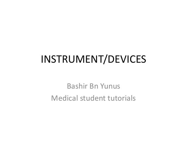 INSTRUMENT/DEVICES Bashir Bn Yunus Medical student tutorials
