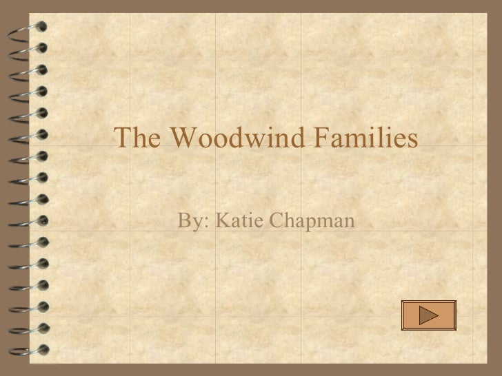 The Woodwind Families By: Katie Chapman