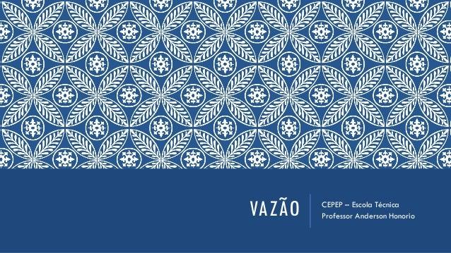 VAZÃO CEPEP – Escola Técnica Professor Anderson Honorio