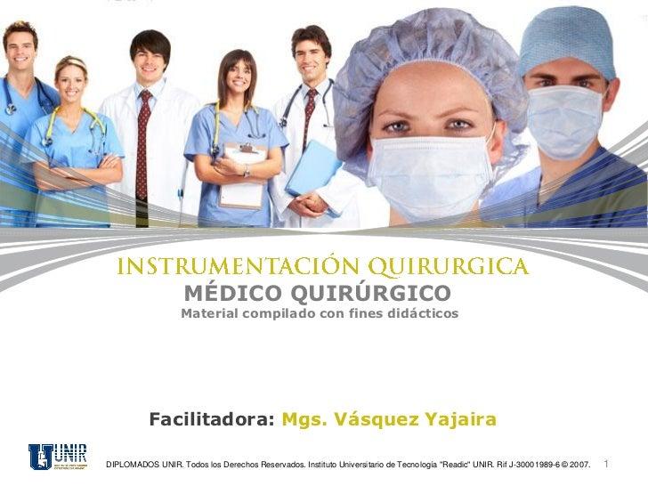MÉDICO QUIRÚRGICO                   Material compilado con fines didácticos           Facilitadora: Mgs. Vásquez YajairaDI...