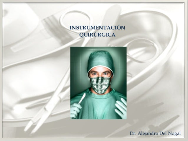INSTRUMENTACIÓN   QUIRÚRGICA                  Dr. Alejandro Del Nogal