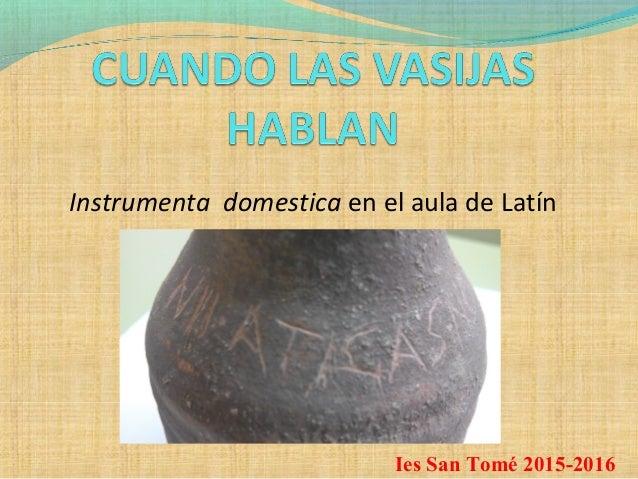 Instrumenta domestica en el aula de Latín Ies San Tomé 2015-2016