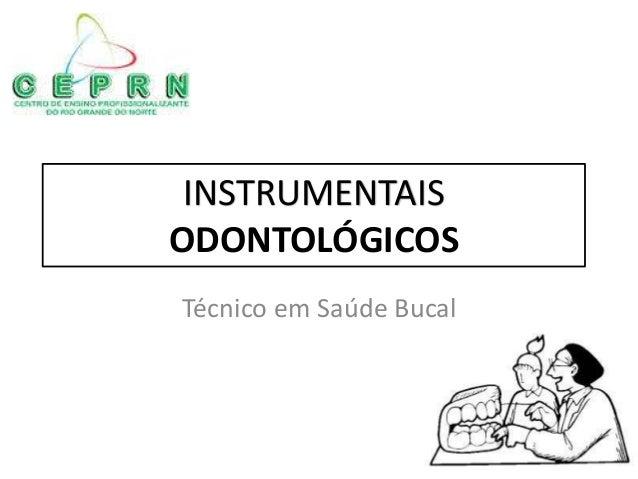 INSTRUMENTAIS ODONTOLÓGICOS Técnico em Saúde Bucal
