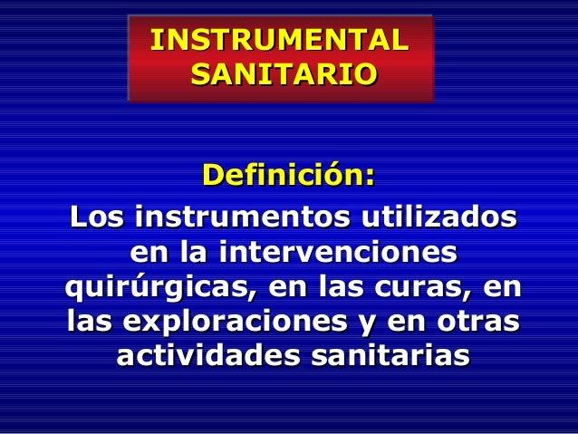 INSTRUMENTALINSTRUMENTAL SANITARIOSANITARIO Definición:Definición: Los instrumentos utilizadosLos instrumentos utilizados ...