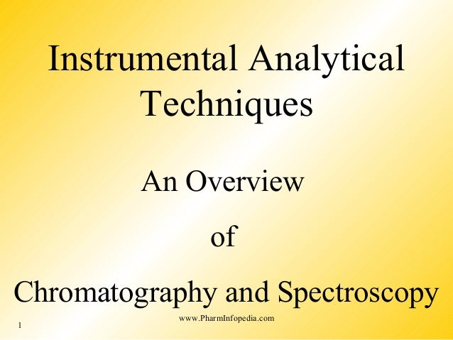 1 Instrumental Analytical Techniques An Overview of Chromatography and Spectroscopy www.PharmInfopedia.com
