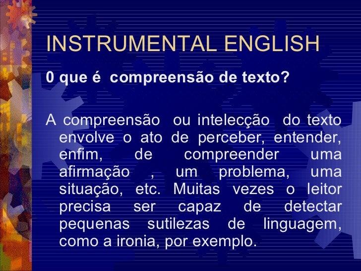 INSTRUMENTAL ENGLISH0 que é compreensão de texto?A compreensão ou intelecção do texto envolve o ato de perceber, entender,...