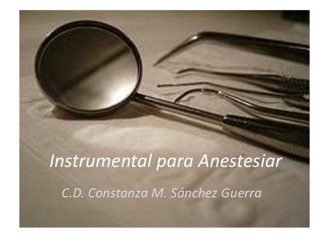 Instrumental para Anestesiar C.D. Constanza M. Sánchez Guerra