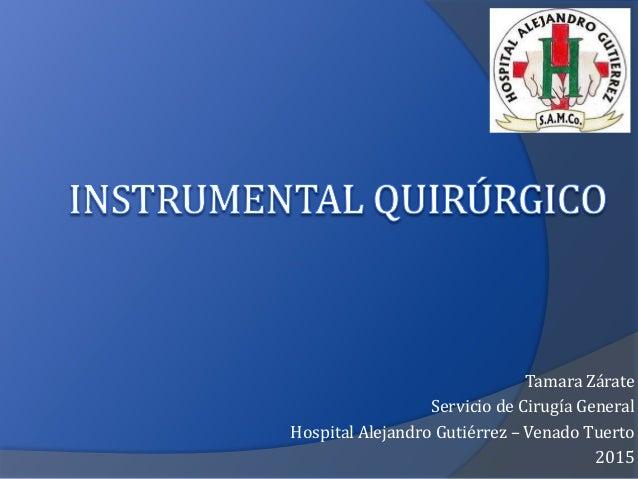 Tamara Zárate Servicio de Cirugía General Hospital Alejandro Gutiérrez – Venado Tuerto 2015