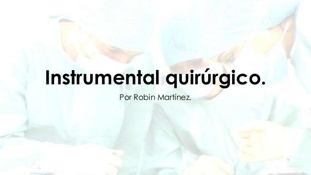 Instrumental quirúrgico. Por Robin Martínez.