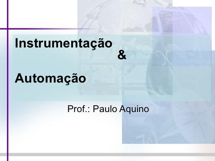 Instrumentação   &    Automação Prof.: Paulo Aquino