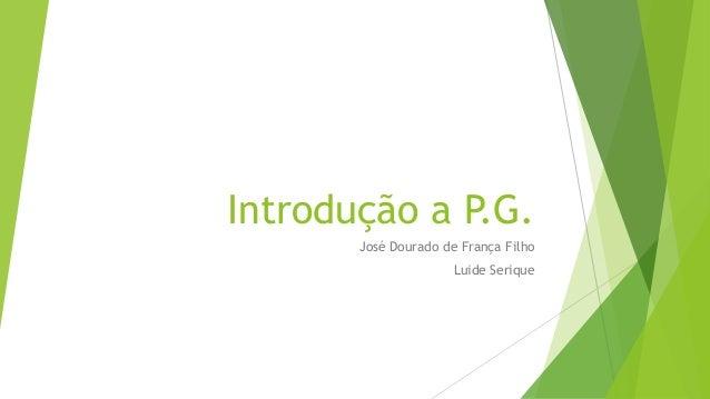 Introdução a P.G. José Dourado de França Filho Luide Serique