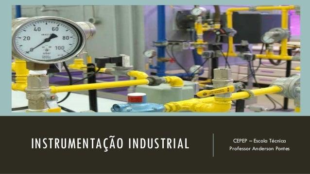 INSTRUMENTAÇÃO INDUSTRIAL CEPEP – Escola Técnica Professor Anderson Pontes