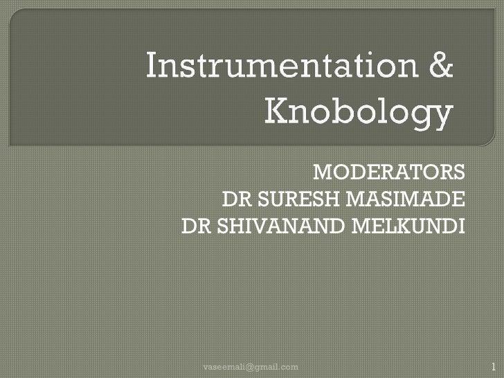 Instrumentation & Knobology<br />MODERATORS<br />DR SURESH MASIMADEDR SHIVANAND MELKUNDI<br />1<br />vaseemali@gmail.com<b...